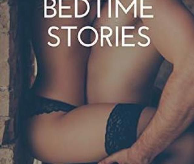 Short Adult Bedtime Stories Erotica For Her Pleasure 10 Adult Bedtime Stories By Demi Gracciaa