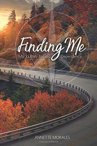 Finding Me..My Journey to God Dependency