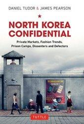 North Korea Confidential: Private Markets, Fashion Trends, Prison Camps, Dissenters and Defectors Book Pdf