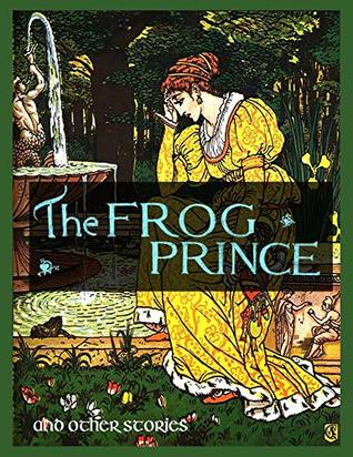 The Frog Prince and Other Stories: Princess Belle-Etoile and Aladdin and the Wonderful Lamp (Annotated, Illustrated) (Classic Children's Stories Book 2)