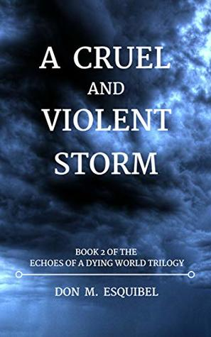 A Cruel and Violent Storm (Echoes of a Dying World Book 2)