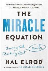 The Miracle Equation: The Two Decisions That Turn Your Biggest Goals from Possible, to Probable, to Inevitable Pdf Book