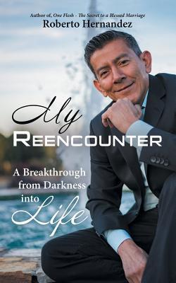 My Reencounter: A Breakthrough from Darkness Into Life