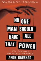 No One Man Should Have All That Power: How Rasputins Manipulate the World Pdf Book