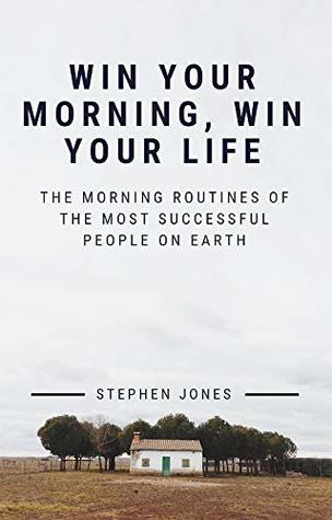 The Morning Routines of The Most Successful People on Earth: Win Your Morning, Win Your Life (Productivity, explode energy, Extraordinary Life Book 1)