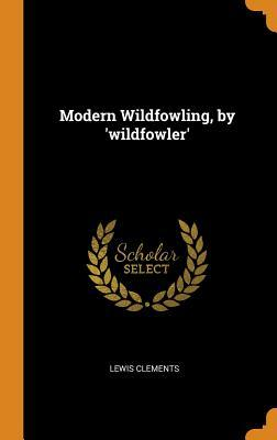 Modern Wildfowling, by 'wildfowler'
