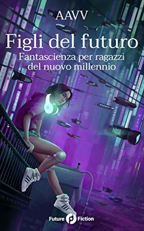 Figli del futuro: Fantascienza per ragazzi del nuovo millennio (Future Fiction Vol. 68)