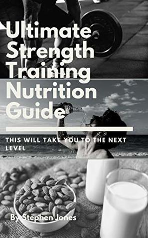 The Ultimate Strength Training Nutrition Guide: This Will Take You To The Next Level (Best nutrition guide, Bodybuilding, health and nutrition Book 1)