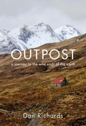 Outpost: A Journey to the Wild Ends of the Earth Pdf Book