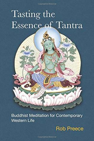 Tasting the Essence of Tantra: Buddhist Meditation for Contemporary Western Life