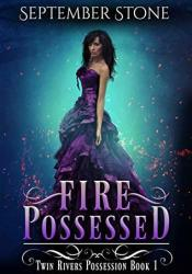 Fire Possessed (Twin Rivers Possession, #1) Pdf Book