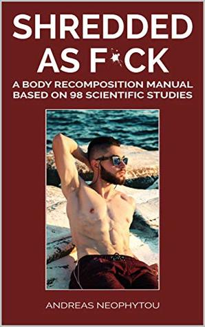 SHREDDED AS F*CK: A Body Recomposition Manual