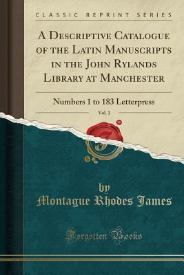 A Descriptive Catalogue of the Latin Manuscripts in the John Rylands Library at Manchester, Vol. 1: Numbers 1 to 183 Letterpress