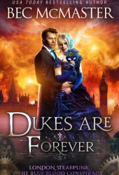 Dukes Are Forever (London Steampunk: The Blue Blood Conspiracy #5) Pdf Book