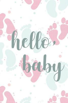 Hello Baby: Pregnancy Journal for Expectant Moms