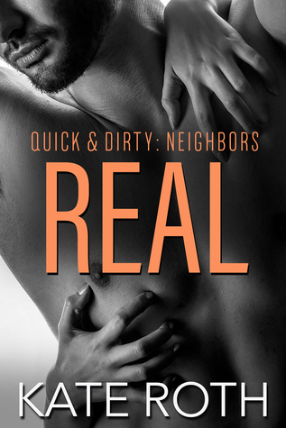Real (Quick & Dirty: Neighbors, #4)