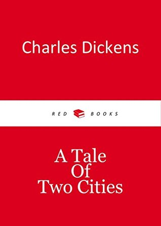 A TALE OF TWO CITIES by Charles Dickens author of The Pickwick Papers; Oliver Twist; Hard Times; A Tale of Two Cities; Great Expectations (Annotated)