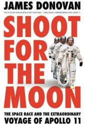 Shoot for the Moon: The Space Race and the Extraordinary Voyage of Apollo 11 Pdf Book