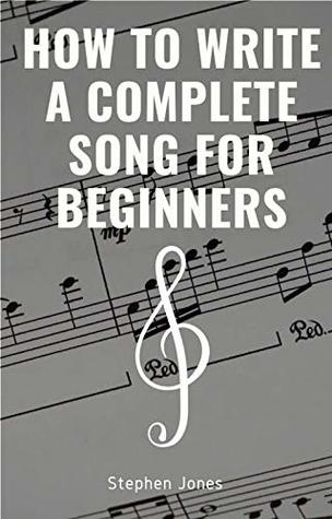 How To Write A Complete Song For Beginners