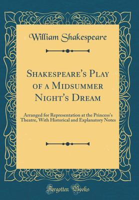 a Midsummer Night's Dream: Arranged for Representation at the Princess's Theatre, with Historical and Explanatory Notes