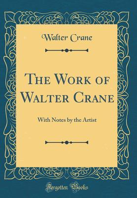 The Work of Walter Crane: With Notes by the Artist