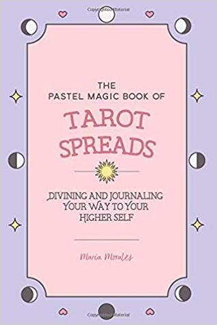 The Pastel Magic Book of Tarot Spreads: Divining and Journaling Your Way to Your Higher Self