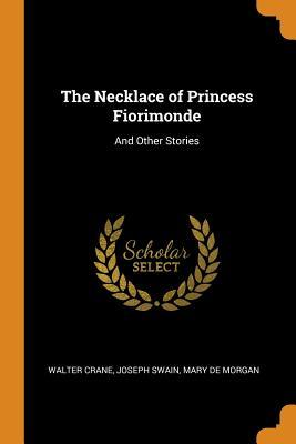 The Necklace of Princess Fiorimonde: And Other Stories