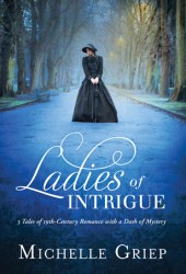 Ladies of Intrigue: 3 Tales of 19th-Century Romance with a Dash of Mystery Pdf Book