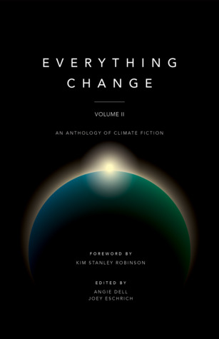 Everything Change, Volume II: An Anthology of Climate Fiction