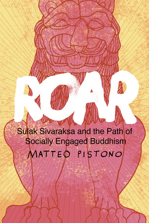 Roar: Sulak Siviraksa and the Path of Socially Engaged Buddhism