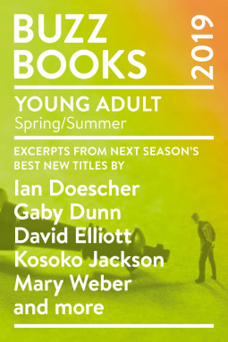 Buzz Books 2019: Young Adult Spring/Summer: Excerpts from Next Season's Best New Titles by Ian Doescher, Gaby Dunn, David Elliott, Kosoko Jackson, Mary Weber and More