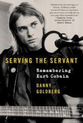 Serving the Servant: Remembering Kurt Cobain Pdf Book