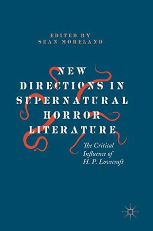 New Directions in Supernatural Horror Literature: The Critical Influence of H. P. Lovecraft