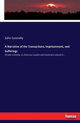 A Narrative of the Transactions, Imprisonment, and Sufferings