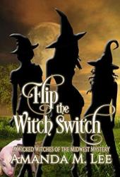 Flip the Witch Switch (Wicked Witches of the Midwest, #14) Book Pdf