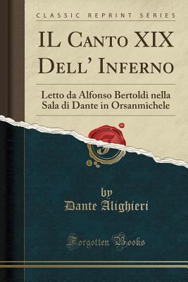 Il Canto XIX Dell' Inferno: Letto Da Alfonso Bertoldi Nella Sala Di Dante in Orsanmichele