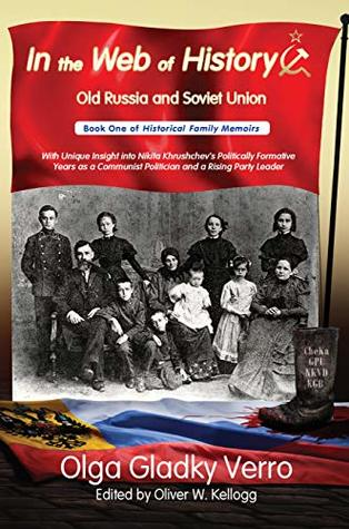 In the Web of History: Old Russia and Soviet Union: With Unique Insight into Nikita Khrushchev's Politically Formative Years as a Communist Politician ... Leader (Historical Family Memoirs Book 1)