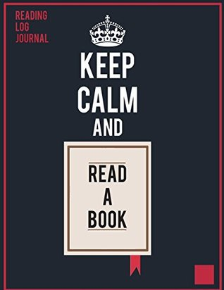 Reading Log Journal Keep Calm And Read A Book: Keep Calm And Read A Book Reading Journal for Book Lovers to Track and Review Daily Reading with Loan ... for Book Lovers (Large Print 8.5 x 11 Inch))