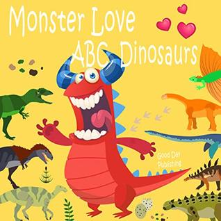 Monster love ABC Dinosaurs: ABC Dinosaurs from A to Z For Toddlers, Kids 1-5 Years Old (Baby First Words, Alphabet Book, Children's Book )