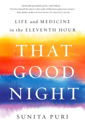 That Good Night: Life and Medicine in the Eleventh Hour Pdf Book