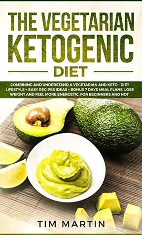 Vegetarian Ketogenic Diet: Combining and Understanding a Vegetarian and Keto - Diet Lifestyle + Easy recipes Ideas + Bonus 7 Days Meal Plans, Lose Weight ... for Beginners and Not (keto diet Book 2)