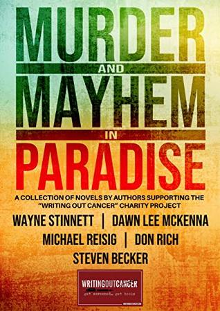Murder & Mayhem in Paradise: A collection of books benefiting cancer screening (Writing out Cancer Book 1)