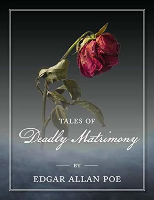 Tales of Deadly Matrimony by Edgar Allan Poe: The Poe Museum Edition (The Complete Works of Edgar Allan Poe: The Poe Museum Edition Book 1)
