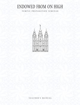 Endowed from on High : Temple Preparation Seminar Teacher's Manual