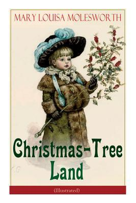 Christmas-Tree Land (Illustrated): The Adventures in a Fairy Tale Land