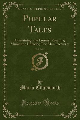 Popular Tales, Vol. 2 of 3: Containing, the Lottery; Rosanna; Murad the Unlucky; The Manufacturers