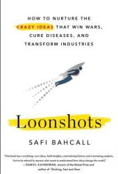 Loonshots: How to Nurture the Crazy Ideas That Win Wars, Cure Diseases, and Transform Industries Book Pdf