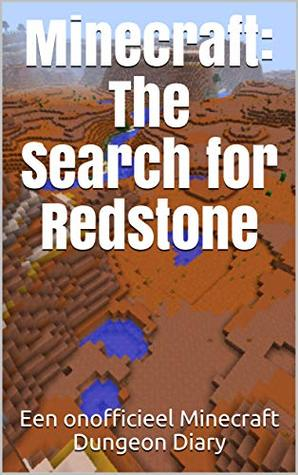 Minecraft: The Search for Redstone: Een onofficieel Minecraft Dungeon Diary