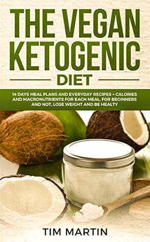 Vegan Ketogenic Diet: 14 Days Meal Plans and Everyday Recipes + Calories and Macronutrients for Each Meal, for Beginners and Not, Lose weight and be Healty (keto diet Book 3)