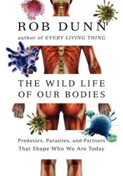 The Wild Life of Our Bodies: Predators, Parasites, and Partners That Shape Who We Are Today Pdf Book